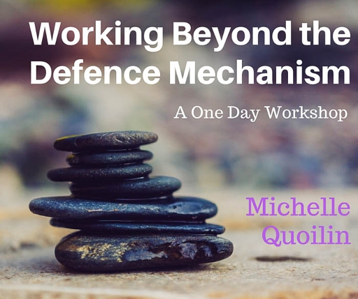 working beyond the defence mechanism a one day workshop with Michelle Quoilin